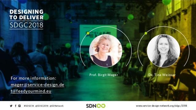 www.service-design-network.org/sdgc/2018#SDGC18 @SDGC2018 @SDNetwork For more information: mager@service-design.de t@feedy...