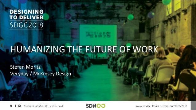 HUMANIZING THE FUTURE OF WORK Stefan Moritz Veryday / McKinsey Design