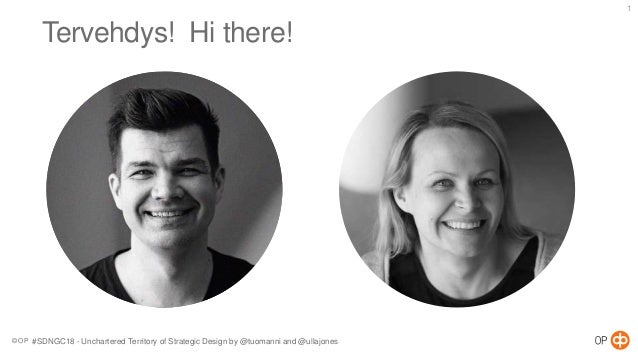 © OP 1 Tervehdys! Hi there! #SDNGC18 - Unchartered Territory of Strategic Design by @tuomanni and @ullajones
