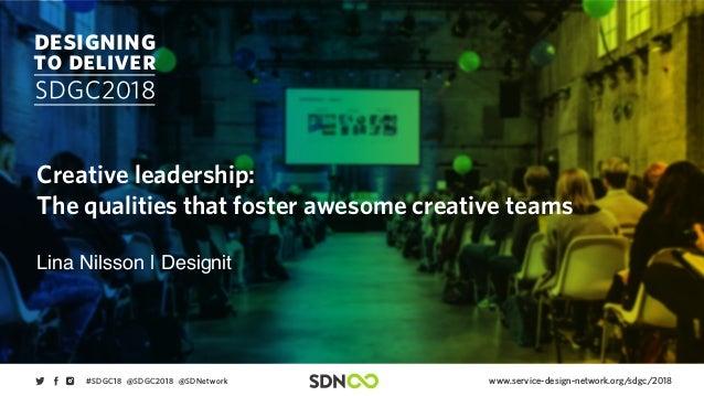 www.service-design-network.org/sdgc/2018#SDGC18 @SDGC2018 @SDNetwork Creative leadership: The qualities that foster awesom...