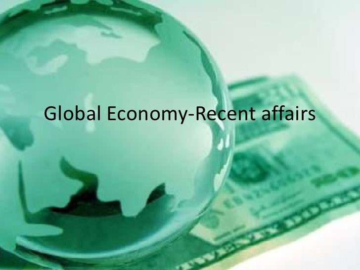 Global Economy-Recent affairs<br />