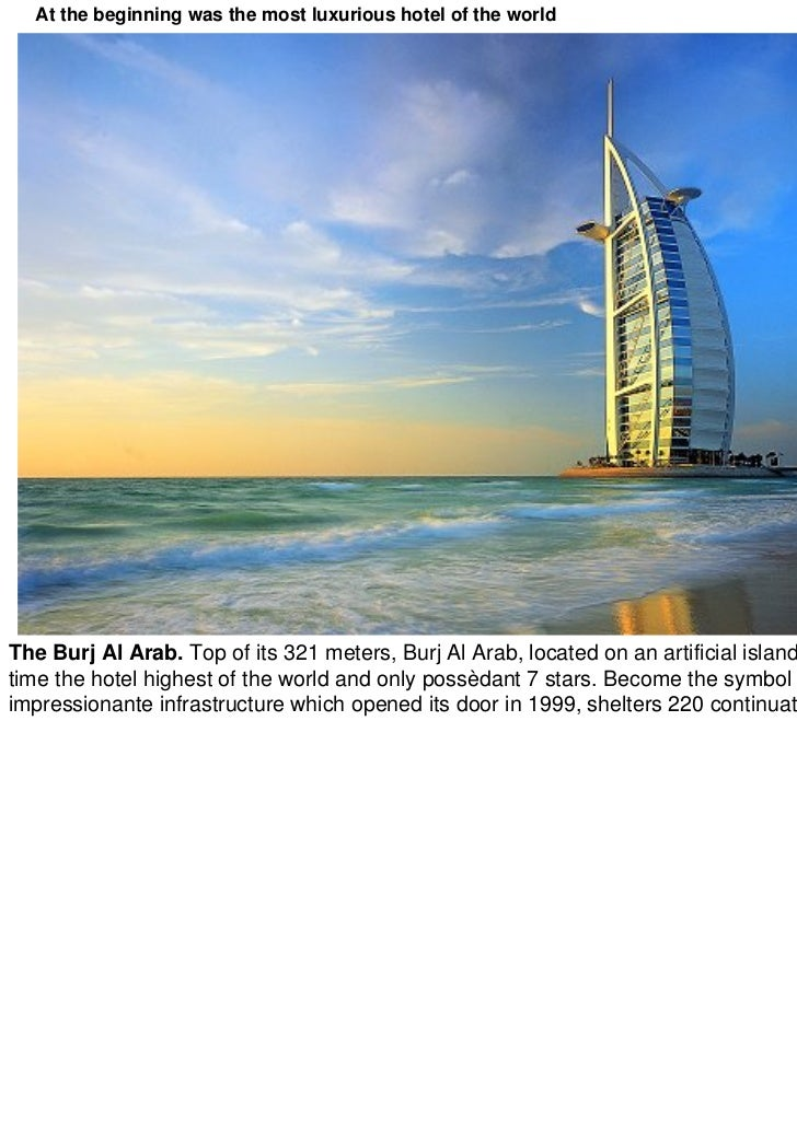 At the beginning was the most luxurious hotel of the worldThe Burj Al Arab. Top of its 321 meters, Burj Al Arab, located o...
