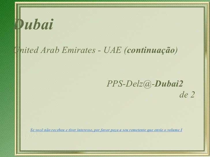 Dubai   United Arab Emirates - UAE ( continuação ) [email_address] Dubai2   de 2  Se você não recebeu e tiver interesse, p...