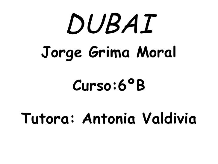 DUBAI  Jorge Grima Moral       Curso:6ºBTutora: Antonia Valdivia