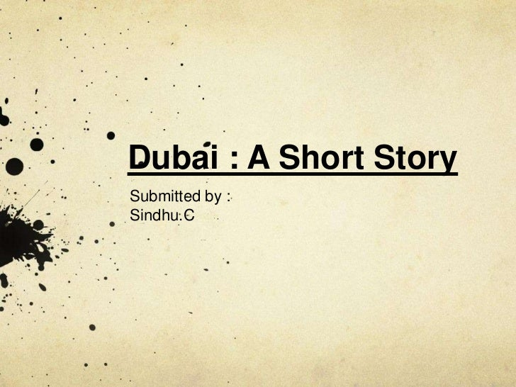 Dubai : A Short StorySubmitted by :Sindhu.C