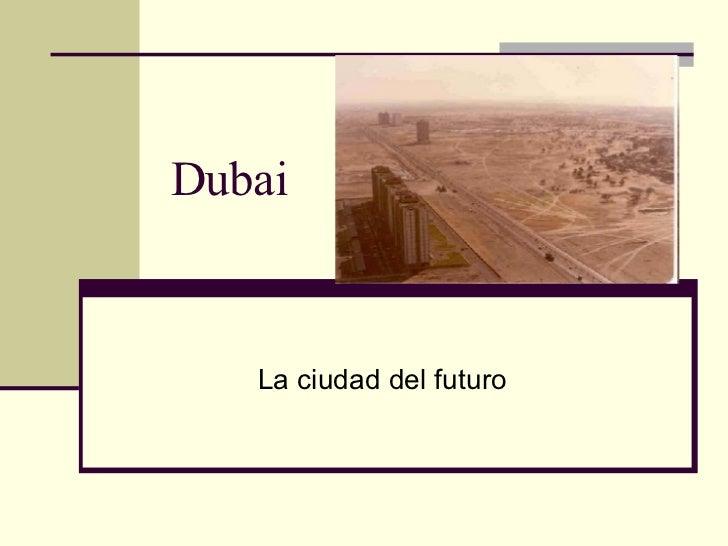 Dubai La ciudad del futuro