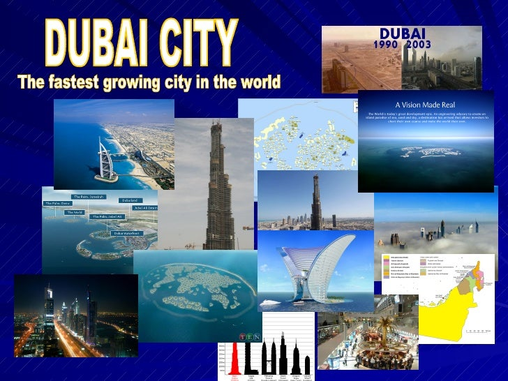 DUBAI CITY The fastest growing city in the world