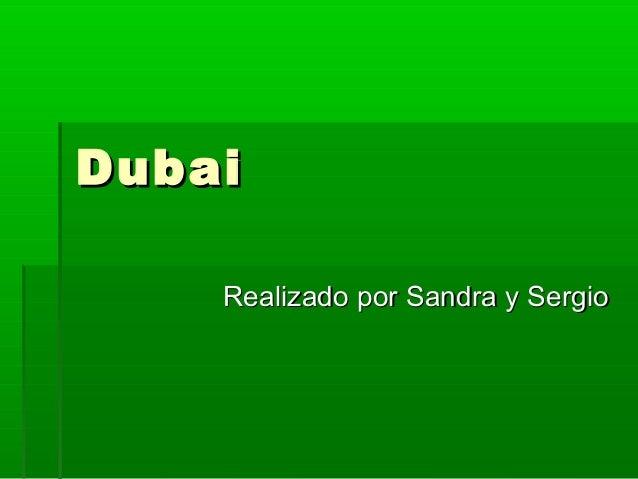 Dubai    Realizado por Sandra y Sergio