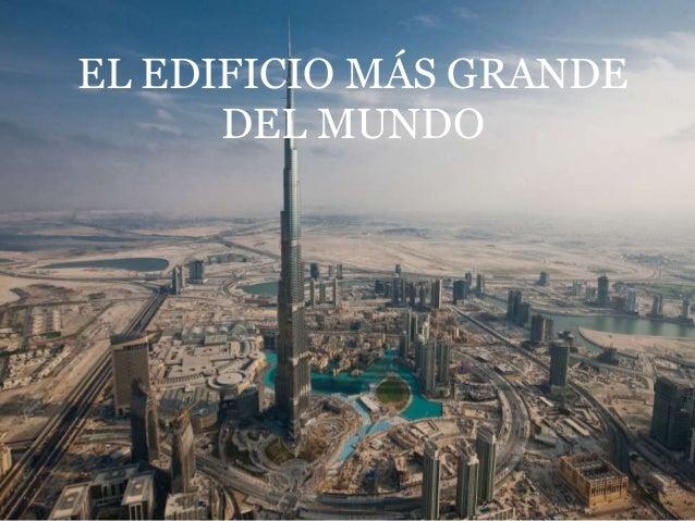 EL EDIFICIO MÁS GRANDEDEL MUNDO