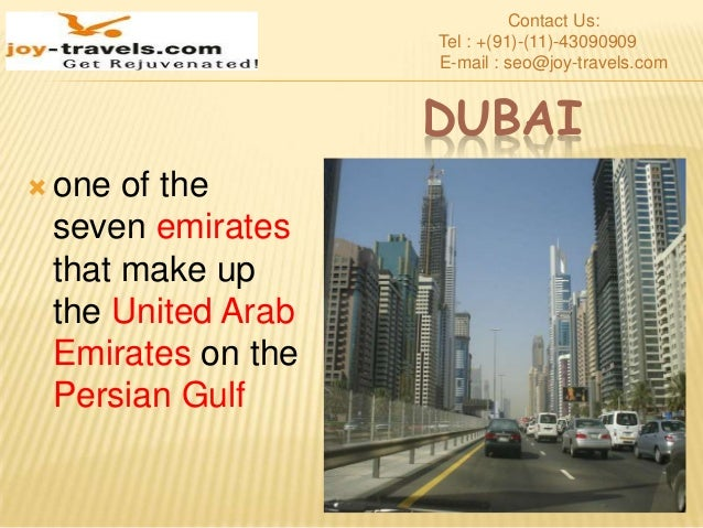DUBAI  one of the seven emirates that make up the United Arab Emirates on the Persian Gulf Contact Us: Tel : +(91)-(11)-4...