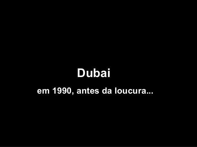 DubaiDubai em 1990, antes da loucura...em 1990, antes da loucura...