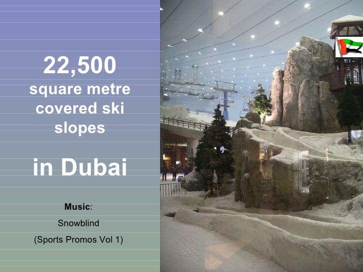 22,500  square metre covered ski slopes in Dubai Music : Snowblind (Sports Promos Vol 1)