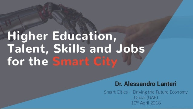 source: thenextweb.com (2017) Higher Education, Talent, Skills and Jobs for the Smart City Dr. Alessandro Lanteri Smart ...