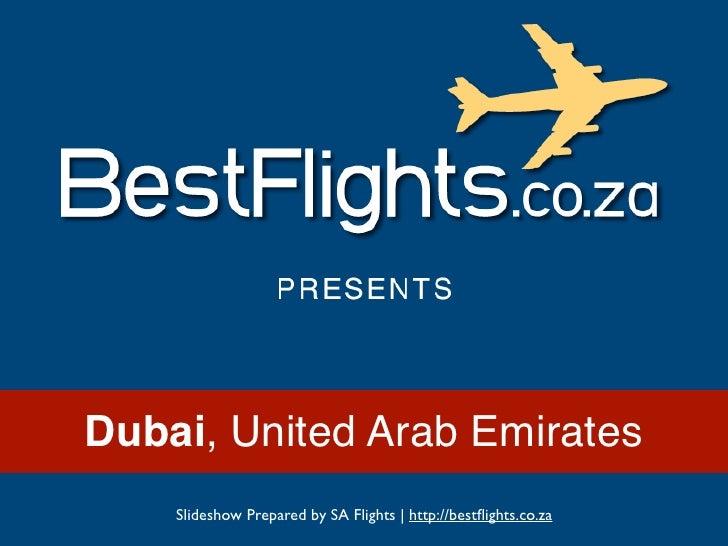 Dubai, United Arab Emirates    Slideshow Prepared by SA Flights | http://bestflights.co.za