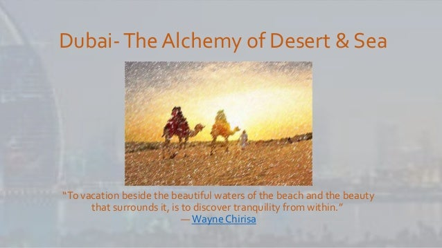 "Dubai-The Alchemy of Desert & Sea ""To vacation beside the beautiful waters of the beach and the beauty that surrounds it, ..."