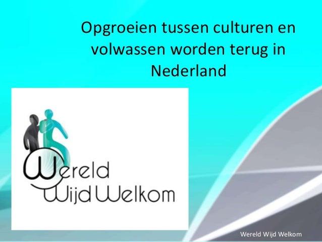 Opgroeien tussen culturen en volwassen worden terug in Nederland  Wereld Wijd Welkom