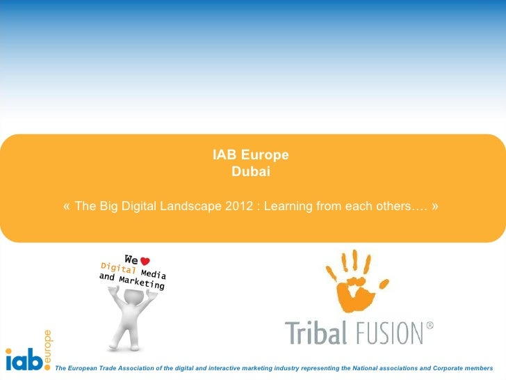 IAB Europe                                                    Dubai  « The Big Digital Landscape 2012 : Learning from each...