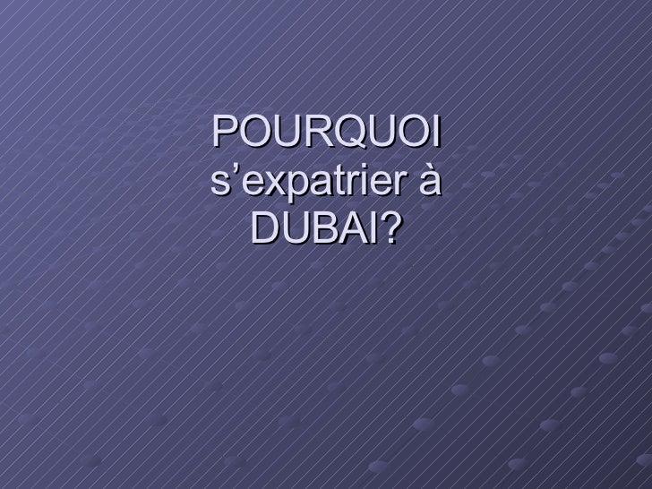 POURQUOI s'expatrier à DUBAI?