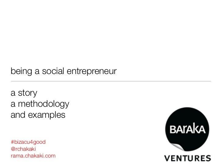 being a social entrepreneura storya methodologyand examples#bizacu4good@rchakakirama.chakaki.com
