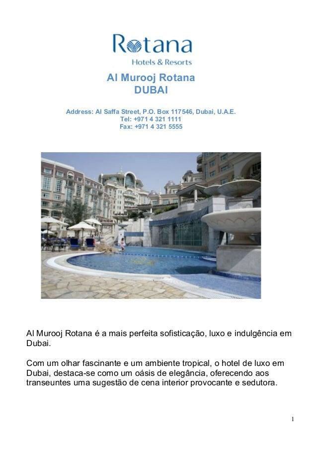 Al Murooj Rotana DUBAI Address: Al Saffa Street, P.O. Box 117546, Dubai, U.A.E. Tel: +971 4 321 1111 Fax: +971 4 321 5555 ...