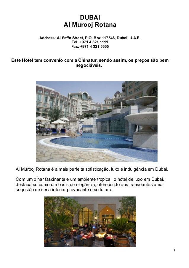DUBAI Al Murooj Rotana Address: Al Saffa Street, P.O. Box 117546, Dubai, U.A.E. Tel: +971 4 321 1111 Fax: +971 4 321 5555 ...