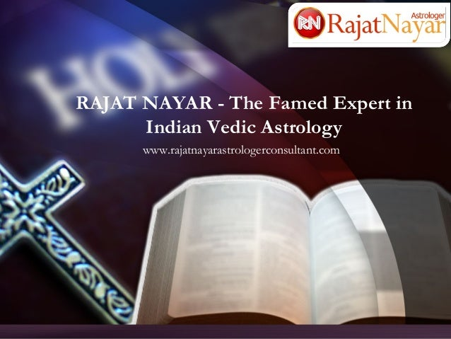 RAJAT NAYAR - The Famed Expert in Indian Vedic Astrology www.rajatnayarastrologerconsultant.com