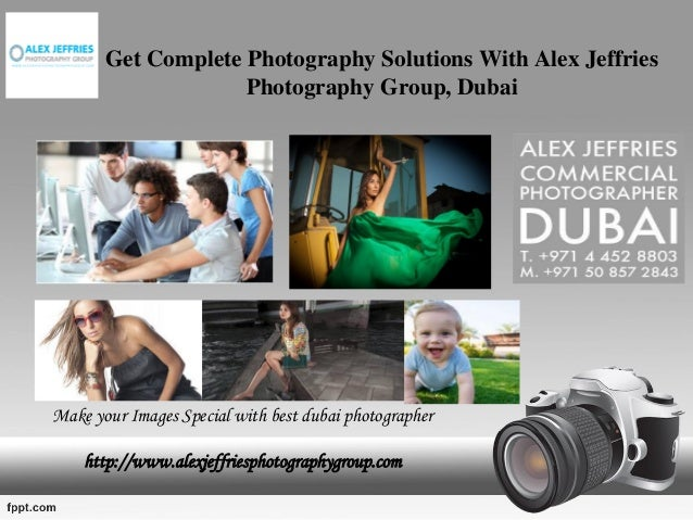 Get Complete Photography Solutions With Alex JeffriesPhotography Group, Dubaihttp://www.alexjeffriesphotographygroup.comMa...