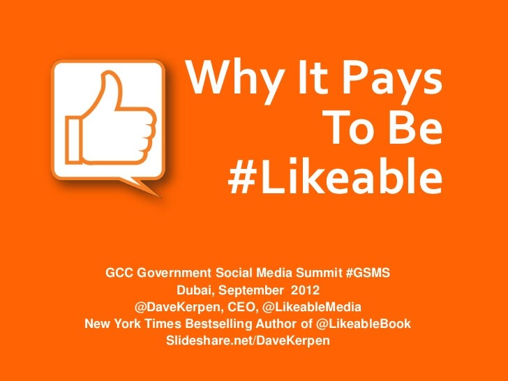 Why It Pays                     To Be                #Likeable  GCC Government Social Media Summit #GSMS              Duba...