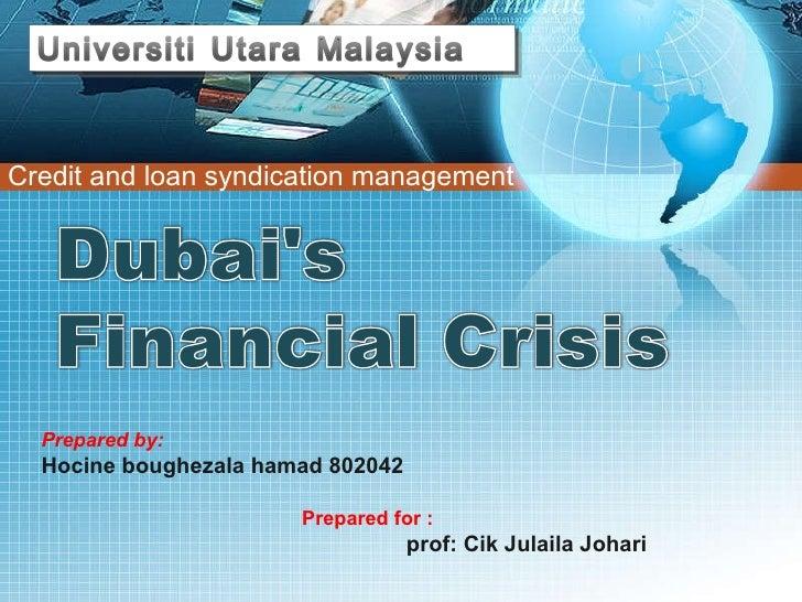 Credit and loan syndication management  Prepared by:  Hocine boughezala hamad 802042  Prepared for : prof: Cik Julaila Joh...