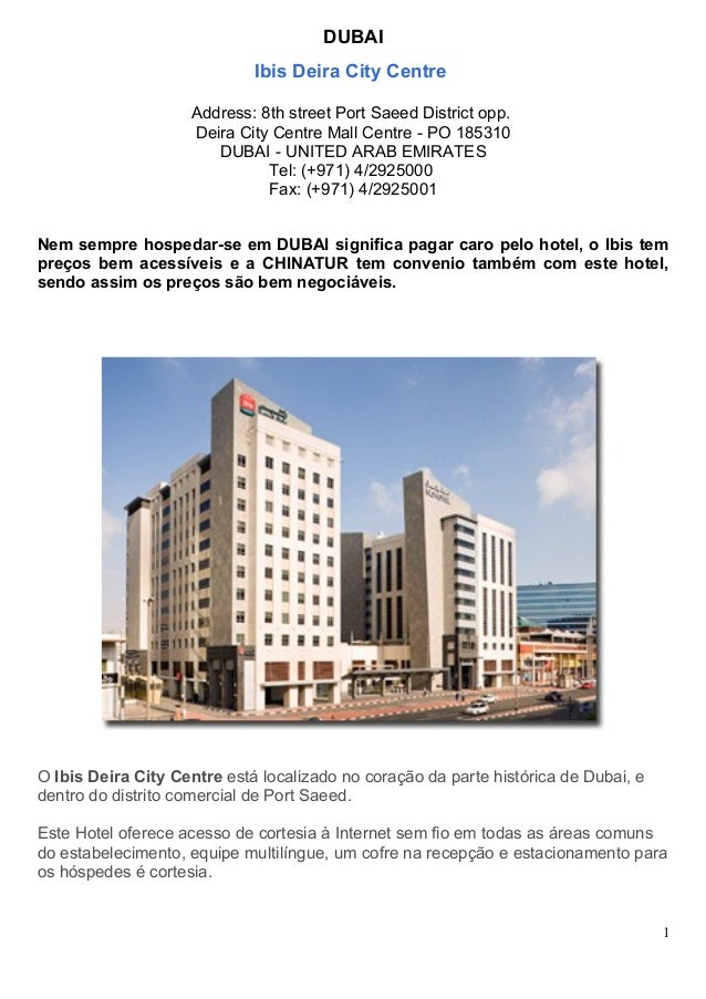 DUBAI Ibis Deira City Centre Address: 8th street Port Saeed District opp. Deira City Centre Mall Centre - PO 185310 DUBAI ...
