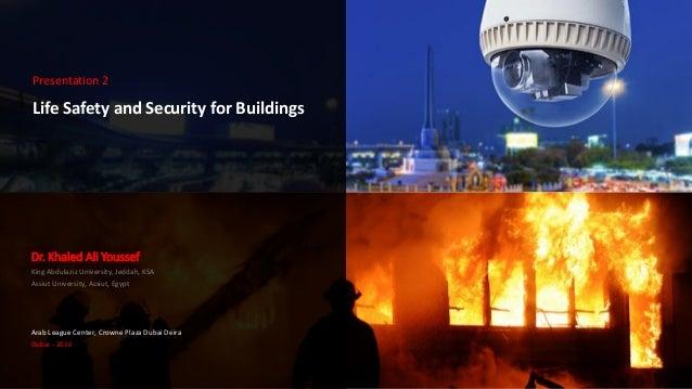 Life Safety and Security for Buildings Dr. Khaled Ali Youssef King Abdulaziz University, Jeddah, KSA Assiut University, As...