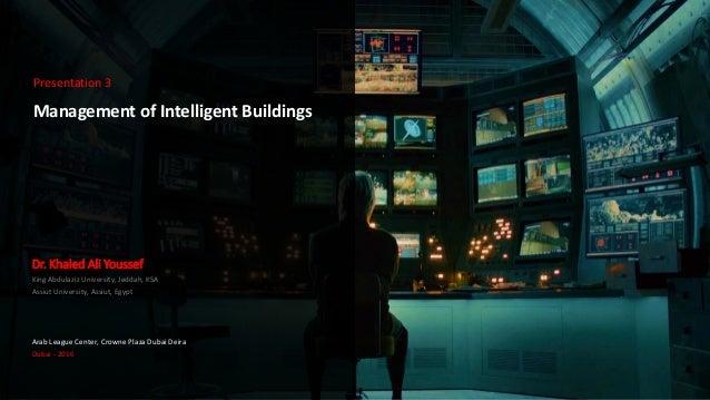 Management of Intelligent Buildings Dr. Khaled Ali Youssef King Abdulaziz University, Jeddah, KSA Assiut University, Assiu...