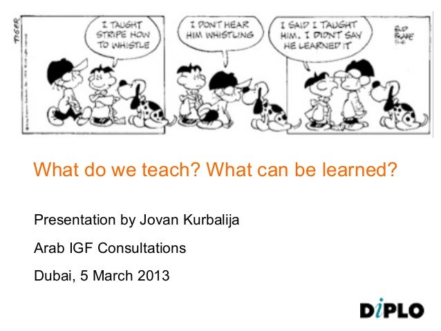 What do we teach? What can be learned?DiploFoundation                  Presentation by Jovan Kurbalija                  Ar...