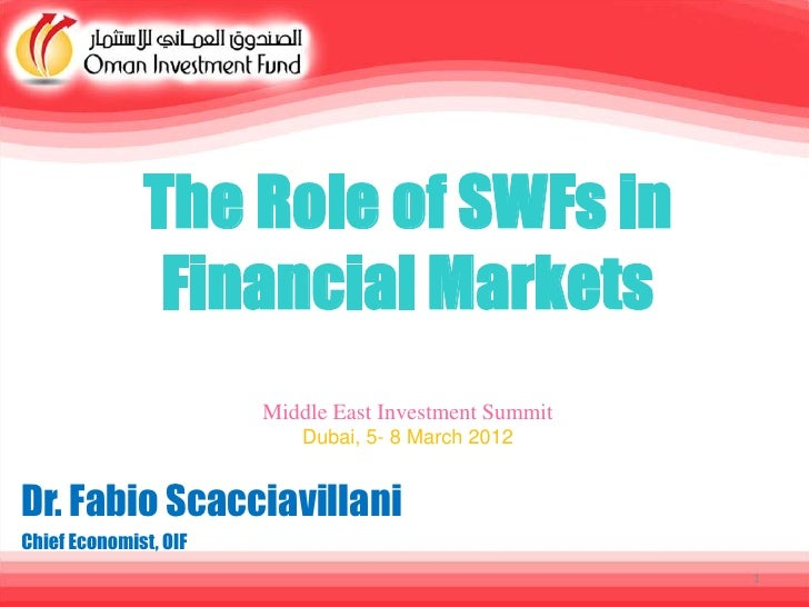 The Role of SWFs in               Financial Markets                       Middle East Investment Summit                   ...