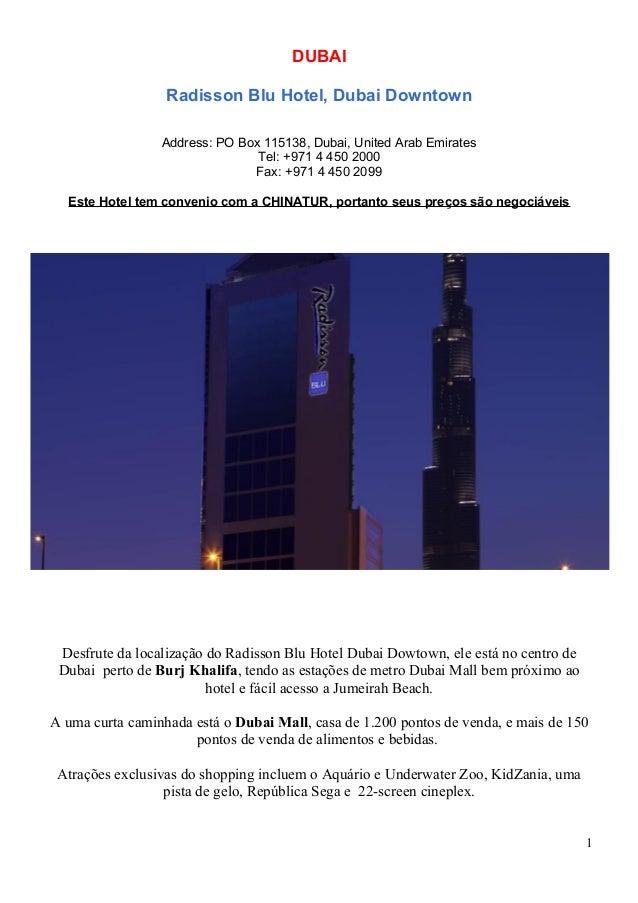 DUBAI Radisson Blu Hotel, Dubai Downtown Address: PO Box 115138, Dubai, United Arab Emirates Tel: +971 4 450 2000 Fax: +97...