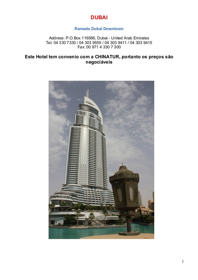 DUBAI Ramada Dubai Downtown Address: P.O.Box 116566, Dubai - United Arab Emirates Tel: 04 330 7330 / 04 303 9555 / 04 303 ...