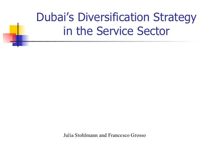 Dubai's Diversification Strategy in the Service Sector Julia Stohlmann and Francesco Grosso