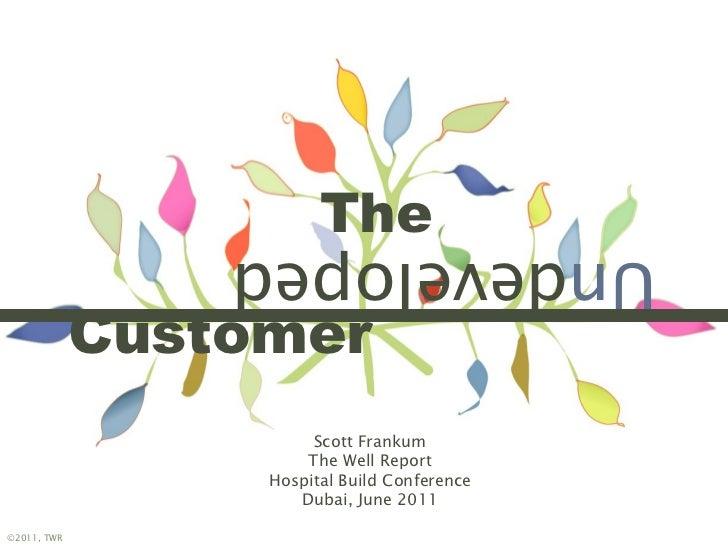 The Undeveloped Customer Title Un developed Customer The Scott Frankum The Well Report Hospital Build Conference Dubai, Ju...