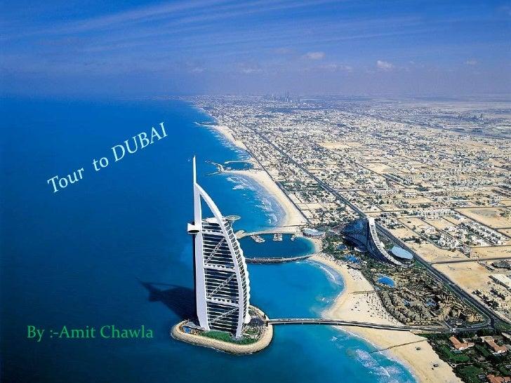 Tour  to DUBAI<br />By :-AmitChawla<br />