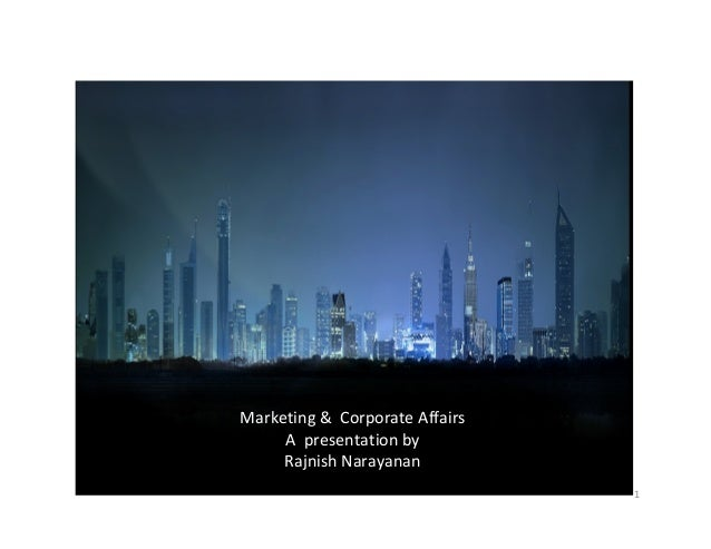 Marketing & Corporate Affairs     A presentation by     Rajnish Narayanan                                1