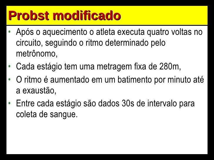 Probst modificado <ul><li>Após o aquecimento o atleta executa quatro voltas no circuito, seguindo o ritmo determinado pelo...