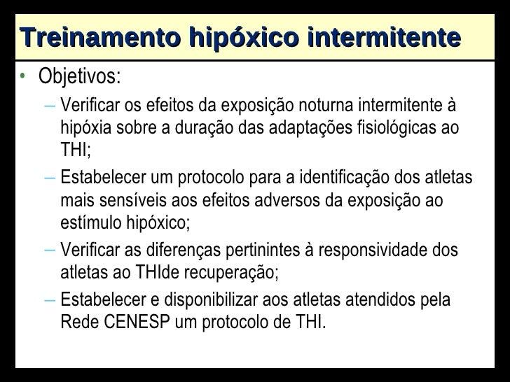 Treinamento hipóxico intermitente <ul><li>Objetivos: </li></ul><ul><ul><li>Verificar os efeitos da exposição noturna inter...