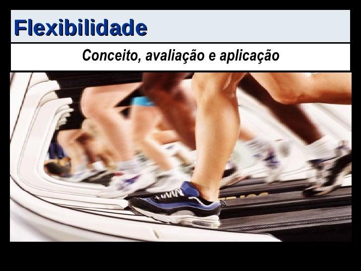 Flexibilidade Conceito, avaliação e aplicação