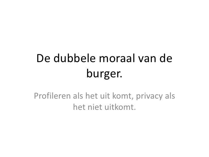 De dubbele moraal van de burger.<br />Profileren als het uit komt, privacy als het niet uitkomt.<br />