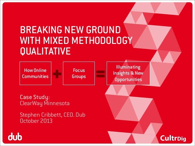 BREAKING NEW GROUND WITH MIXED METHODOLOGY QUALITATIVE How Online Communities  Focus Groups  Case Study: ClearWay Minnesot...