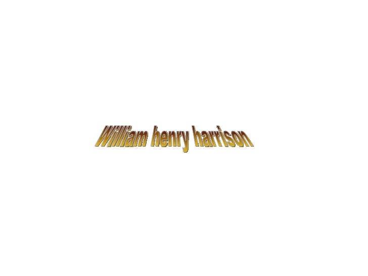 WILLIAM HENRY HARRISON William henry harrison