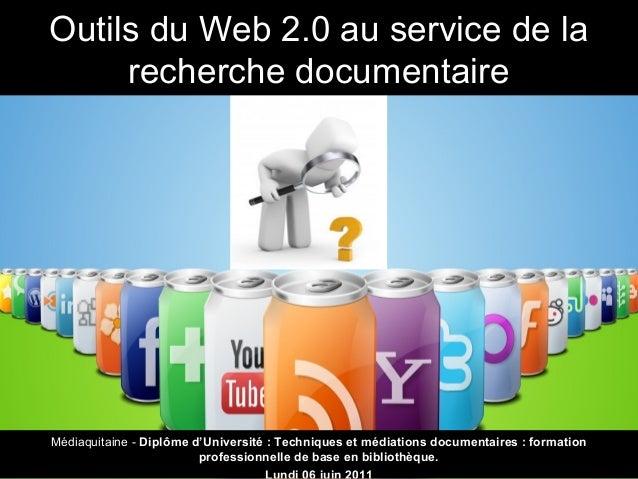 Outils du Web 2.0 au service de la recherche documentaire Médiaquitaine - Diplôme d'Université : Techniques et médiations ...
