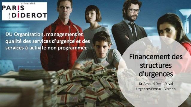 Financement des structures d'urgences Dr Arnaud Depil Duval Urgences Evreux - Vernon DU Organisation, management et qualit...