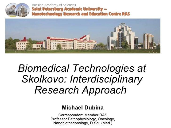 Michael Dubina Correspondent Member RAS Professor Pathophysiology, Oncology, Nanobiothechnology, D.Sci. (Med.) Biomedical ...