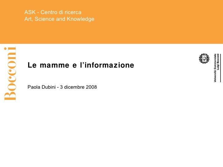 Le mamme e l'informazione Paola Dubini - 3 dicembre 2008 ISE  Centro di Economia   Istituto di Storia Economica   monetari...